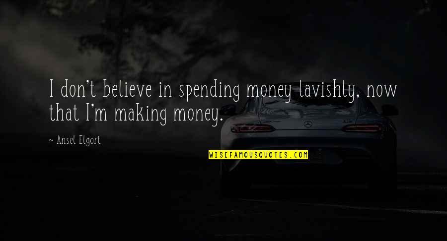 Spending Lavishly Quotes By Ansel Elgort: I don't believe in spending money lavishly, now