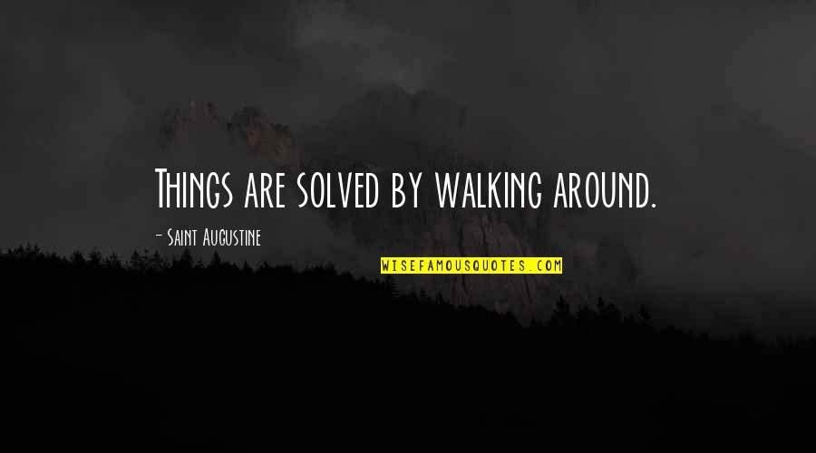 Spending Lavishly Quotes By Saint Augustine: Things are solved by walking around.