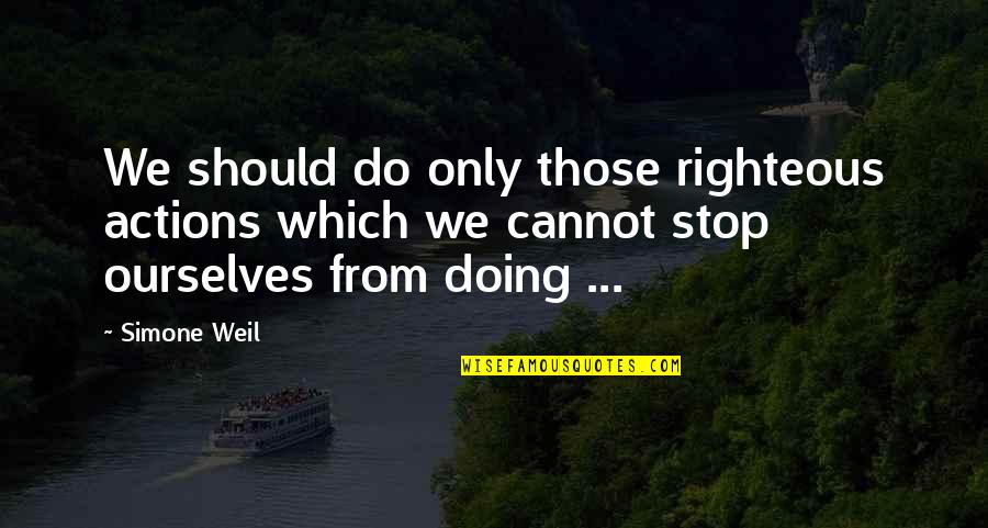 Spending Lavishly Quotes By Simone Weil: We should do only those righteous actions which