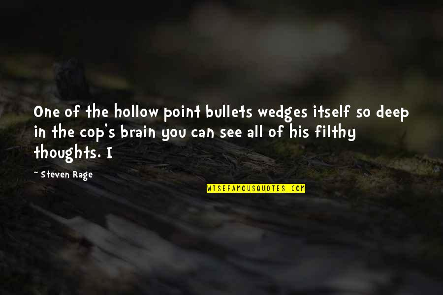 Spending Lavishly Quotes By Steven Rage: One of the hollow point bullets wedges itself