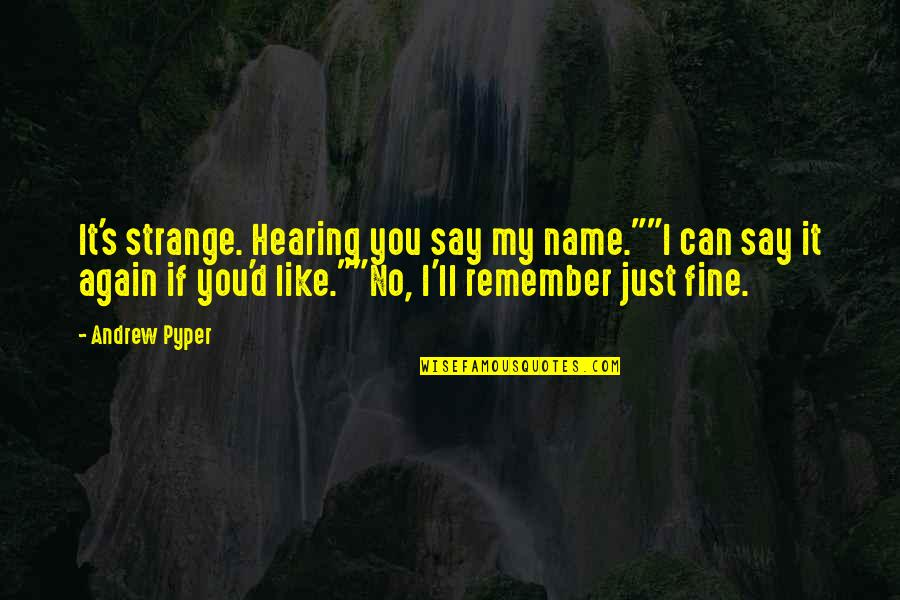 "Spending Time Sister Quotes By Andrew Pyper: It's strange. Hearing you say my name.""""I can"
