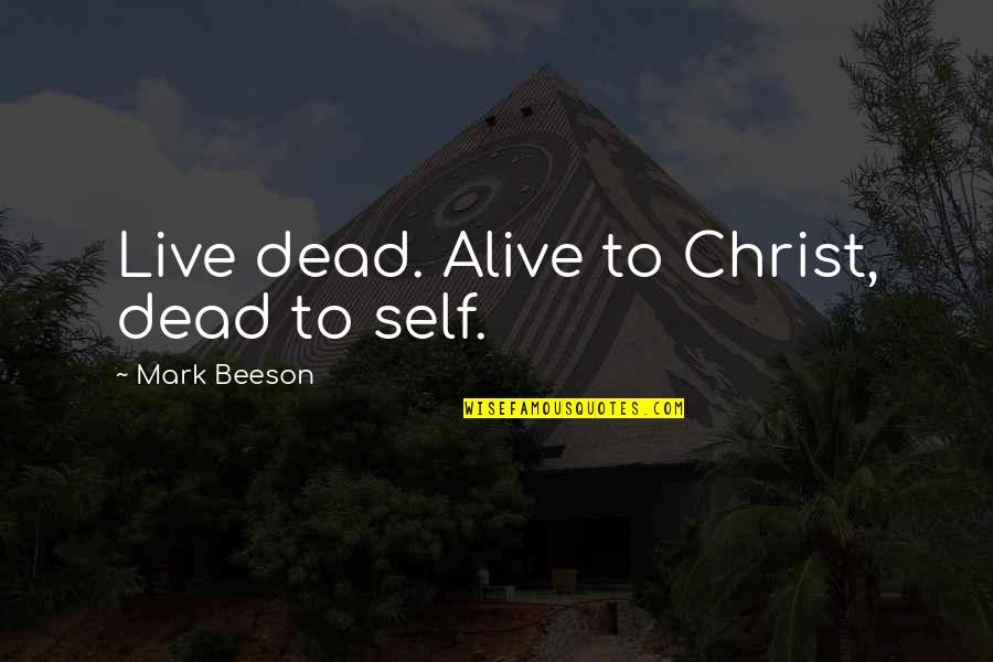 Spending Time Sister Quotes By Mark Beeson: Live dead. Alive to Christ, dead to self.
