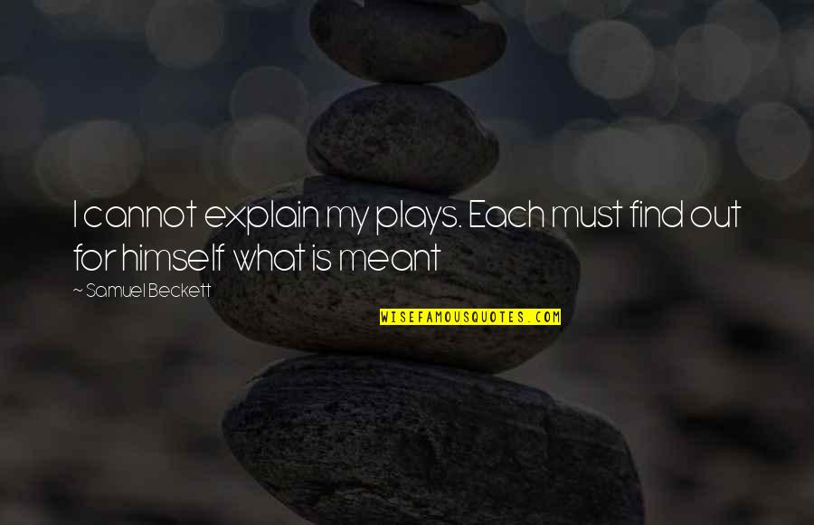 Spending Time Sister Quotes By Samuel Beckett: I cannot explain my plays. Each must find
