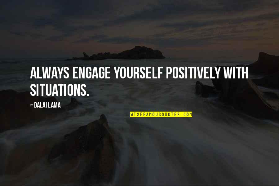 Spending Time With Family During Christmas Quotes By Dalai Lama: Always engage yourself positively with situations.
