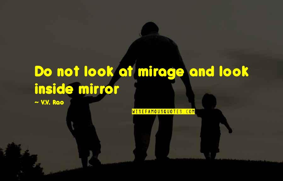 Spending Time With Family During Christmas Quotes By V.V. Rao: Do not look at mirage and look inside