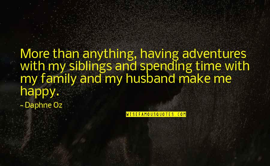 Spending Time With Your Family Quotes By Daphne Oz: More than anything, having adventures with my siblings
