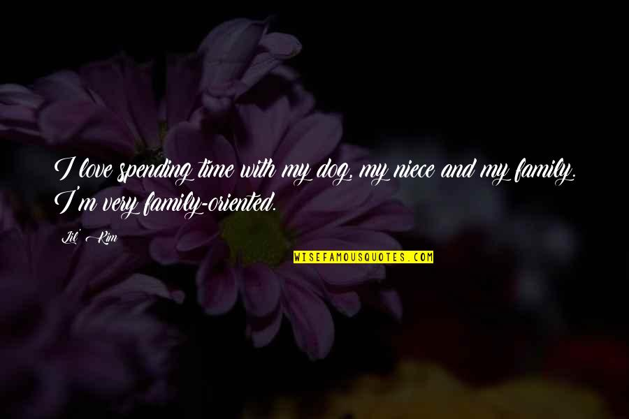 Spending Time With Your Family Quotes By Lil' Kim: I love spending time with my dog, my