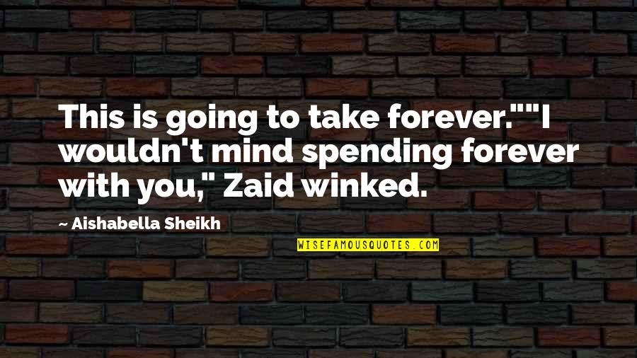 """Spending Time You Quotes By Aishabella Sheikh: This is going to take forever.""""""""I wouldn't mind"""