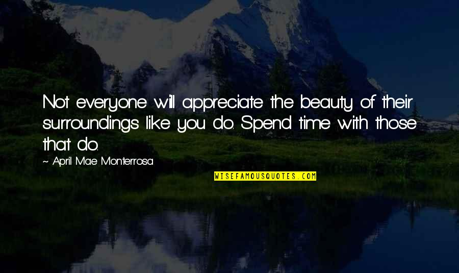 Spending Time You Quotes By April Mae Monterrosa: Not everyone will appreciate the beauty of their