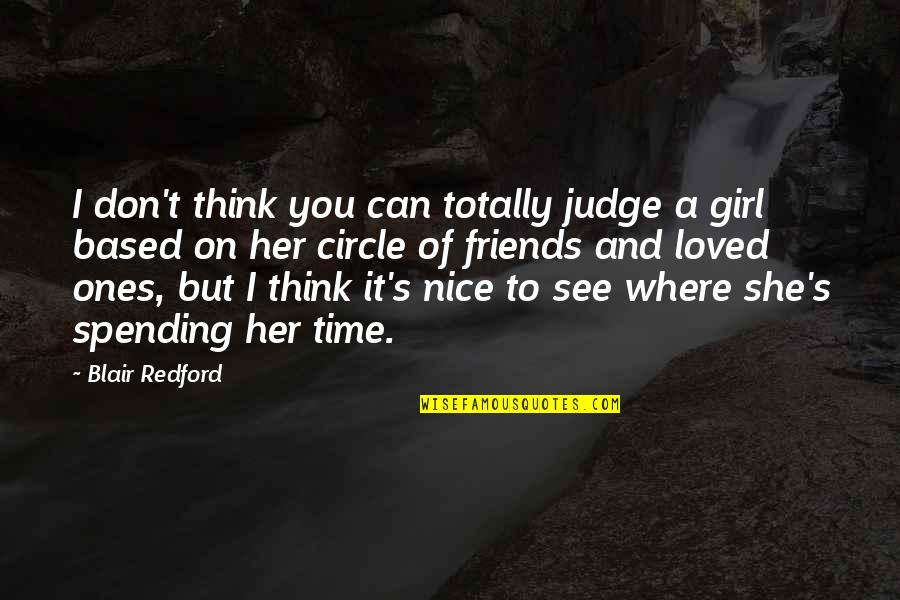 Spending Time You Quotes By Blair Redford: I don't think you can totally judge a