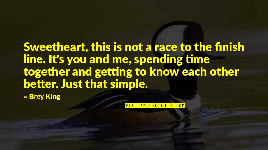 Spending Time You Quotes By Brey King: Sweetheart, this is not a race to the