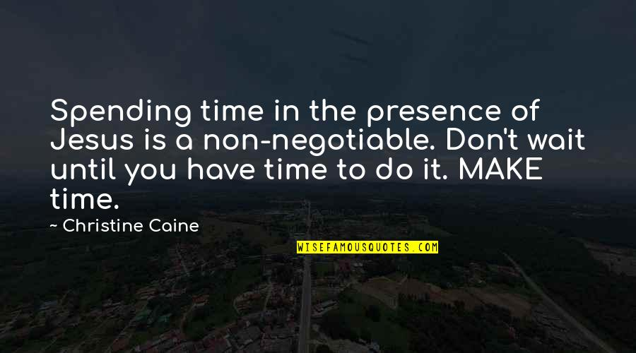 Spending Time You Quotes By Christine Caine: Spending time in the presence of Jesus is