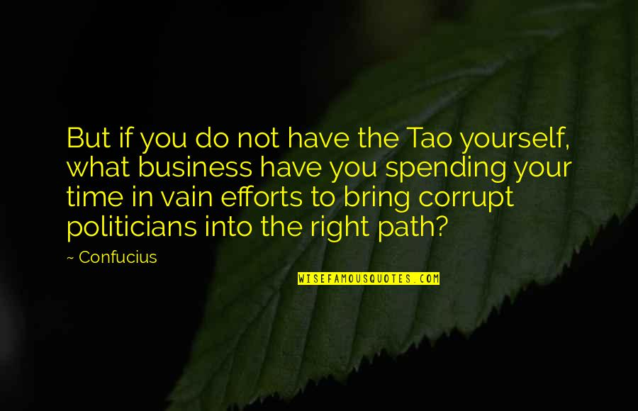 Spending Time You Quotes By Confucius: But if you do not have the Tao