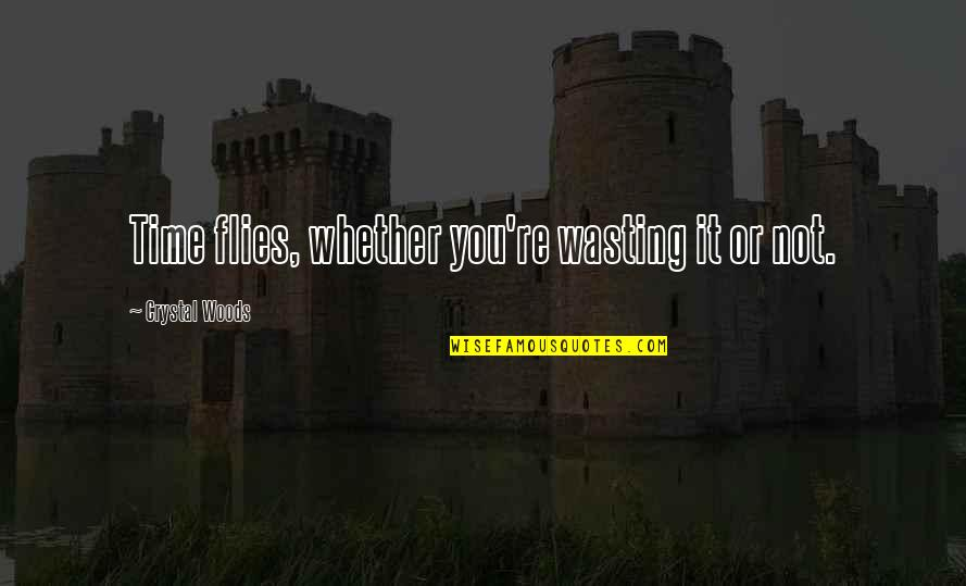 Spending Time You Quotes By Crystal Woods: Time flies, whether you're wasting it or not.