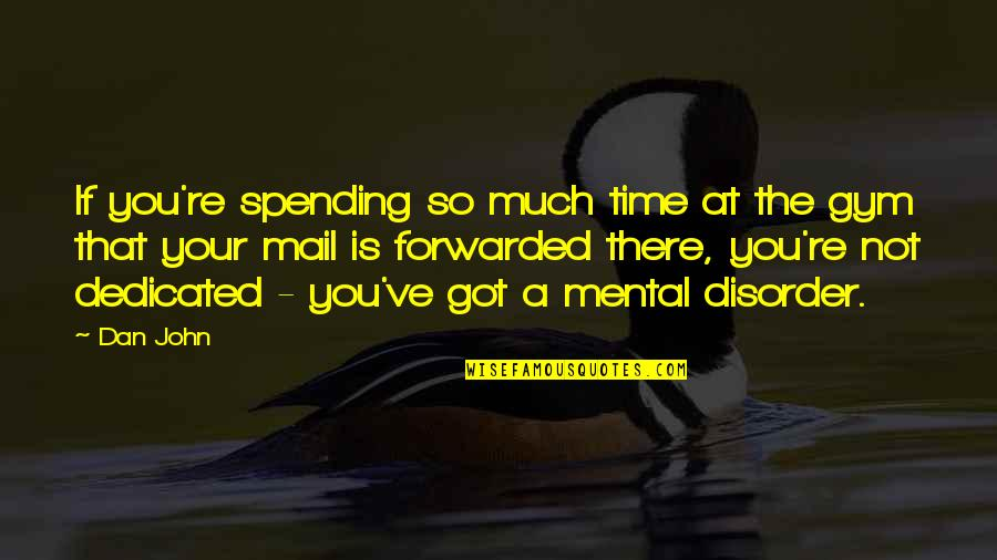 Spending Time You Quotes By Dan John: If you're spending so much time at the