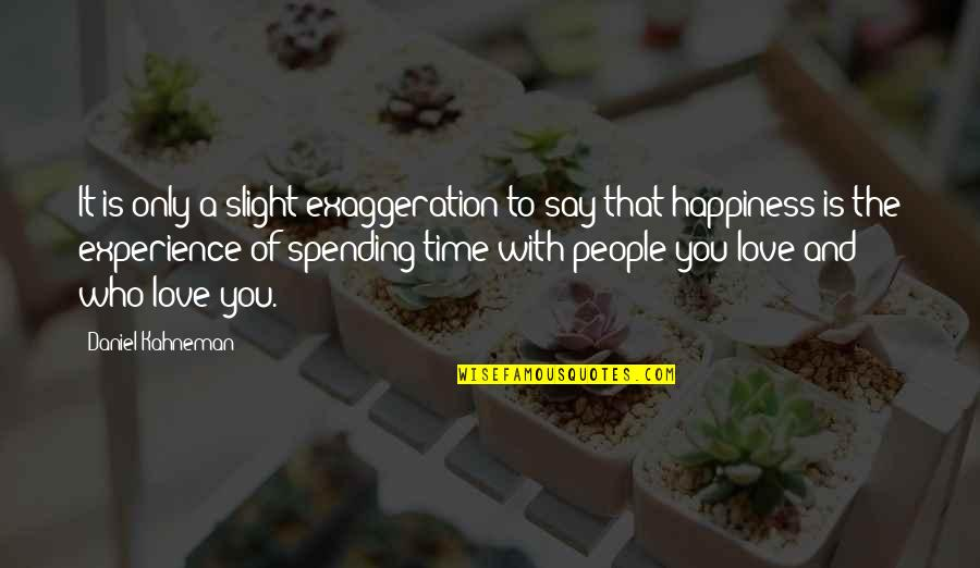 Spending Time You Quotes By Daniel Kahneman: It is only a slight exaggeration to say