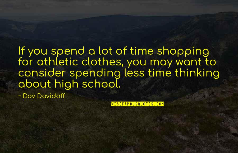 Spending Time You Quotes By Dov Davidoff: If you spend a lot of time shopping