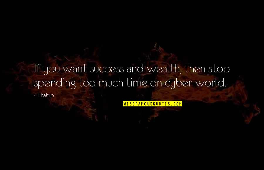Spending Time You Quotes By Ehabib: If you want success and wealth, then stop