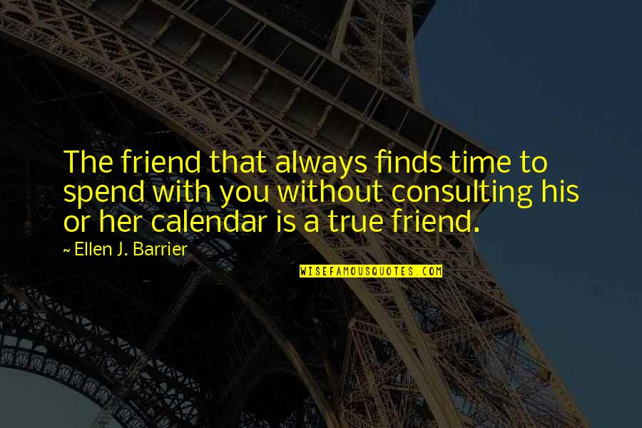 Spending Time You Quotes By Ellen J. Barrier: The friend that always finds time to spend