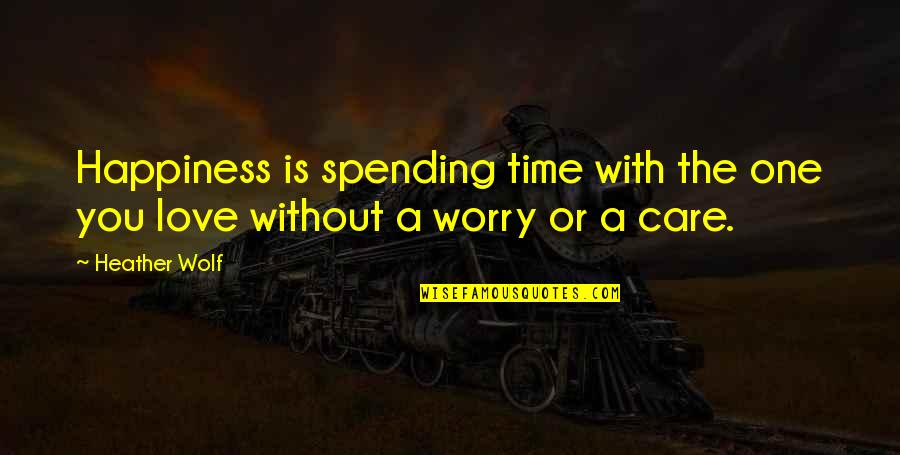 Spending Time You Quotes By Heather Wolf: Happiness is spending time with the one you