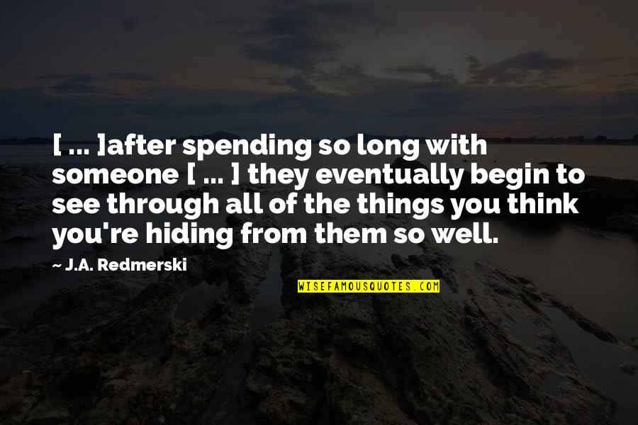 Spending Time You Quotes By J.A. Redmerski: [ ... ]after spending so long with someone