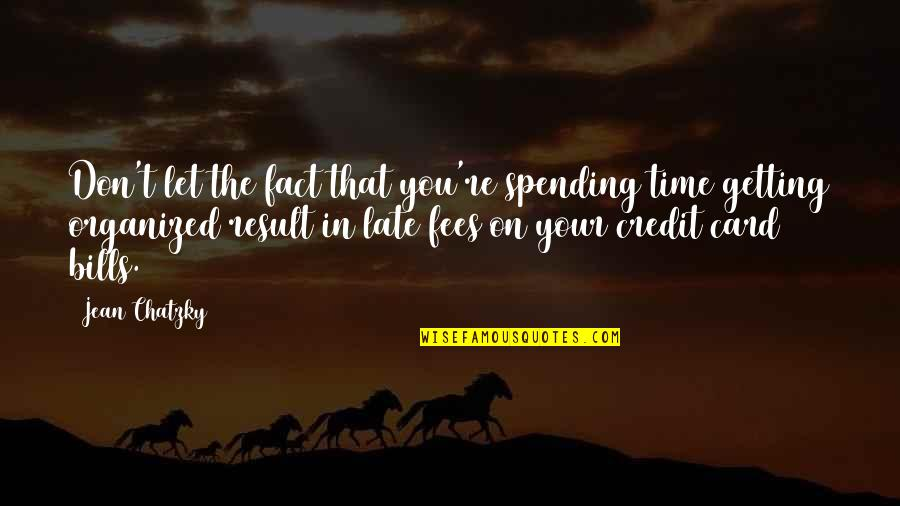 Spending Time You Quotes By Jean Chatzky: Don't let the fact that you're spending time