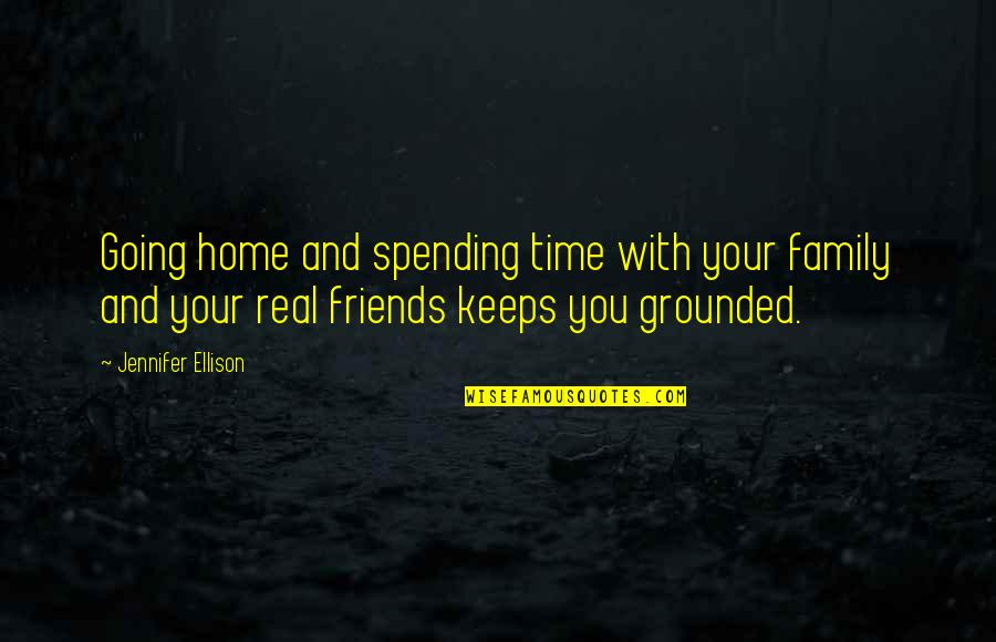 Spending Time You Quotes By Jennifer Ellison: Going home and spending time with your family