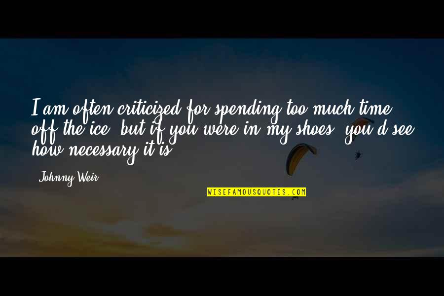 Spending Time You Quotes By Johnny Weir: I am often criticized for spending too much