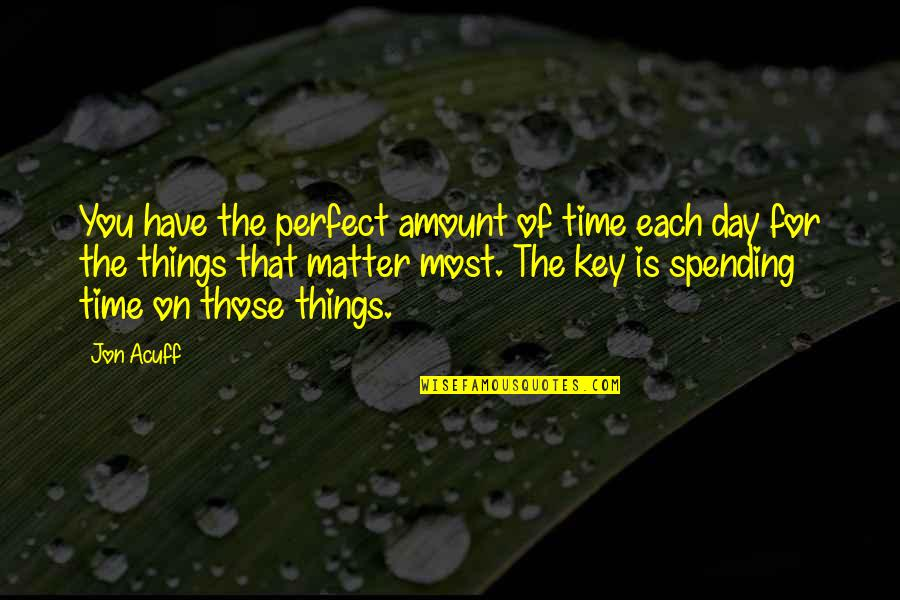Spending Time You Quotes By Jon Acuff: You have the perfect amount of time each