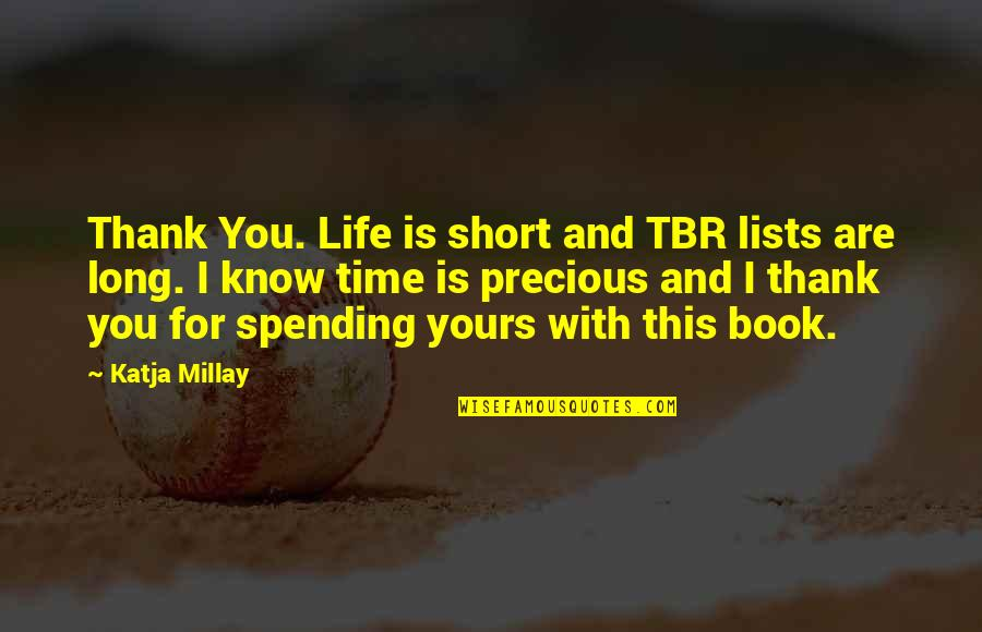 Spending Time You Quotes By Katja Millay: Thank You. Life is short and TBR lists