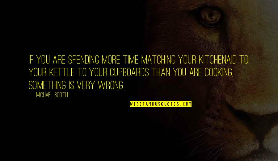 Spending Time You Quotes By Michael Booth: If you are spending more time matching your