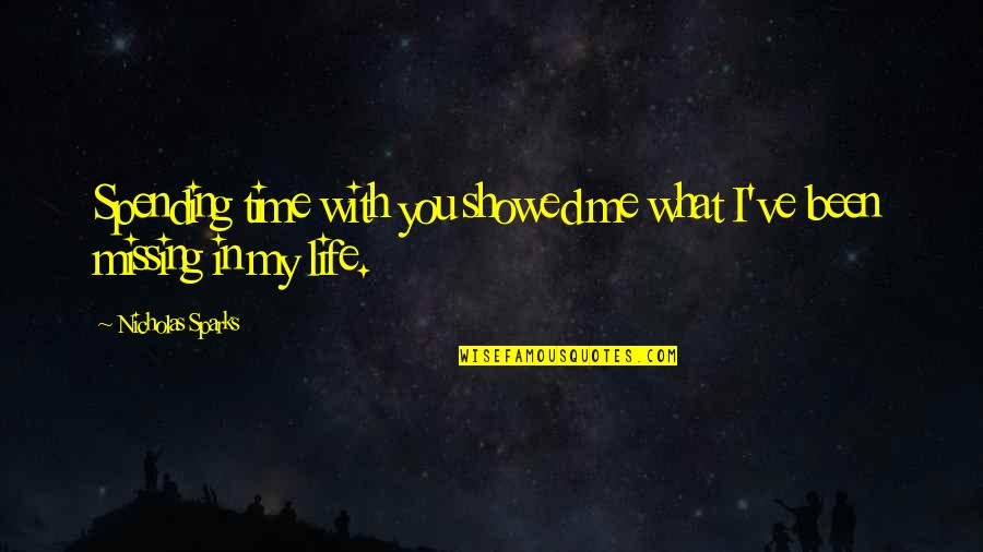 Spending Time You Quotes By Nicholas Sparks: Spending time with you showed me what I've