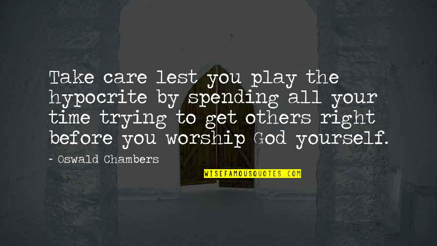 Spending Time You Quotes By Oswald Chambers: Take care lest you play the hypocrite by