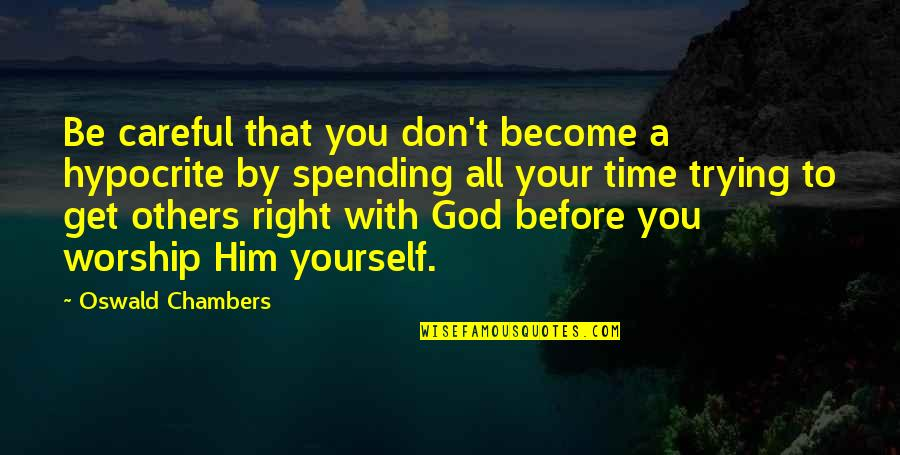 Spending Time You Quotes By Oswald Chambers: Be careful that you don't become a hypocrite