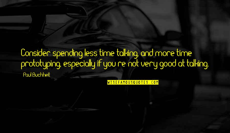 Spending Time You Quotes By Paul Buchheit: Consider spending less time talking, and more time