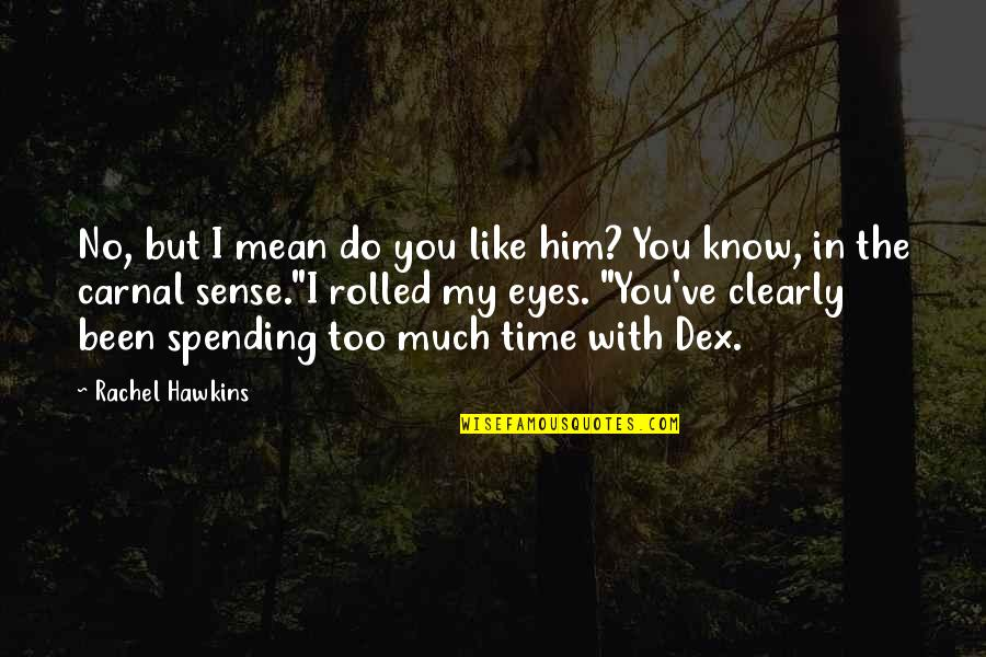 Spending Time You Quotes By Rachel Hawkins: No, but I mean do you like him?