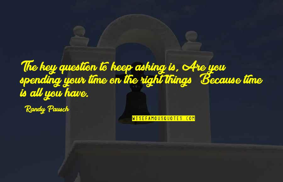 Spending Time You Quotes By Randy Pausch: The key question to keep asking is, Are
