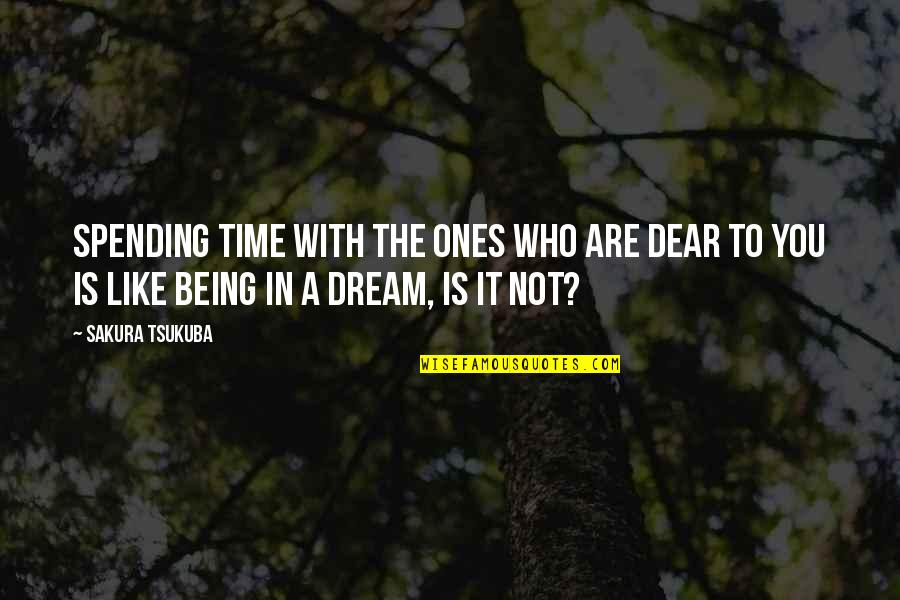 Spending Time You Quotes By Sakura Tsukuba: Spending time with the ones who are dear