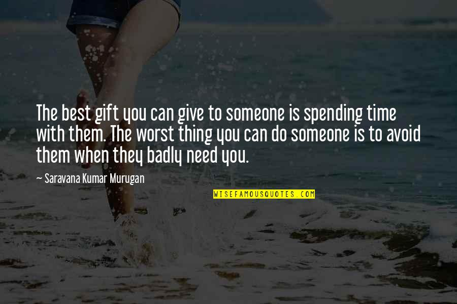 Spending Time You Quotes By Saravana Kumar Murugan: The best gift you can give to someone