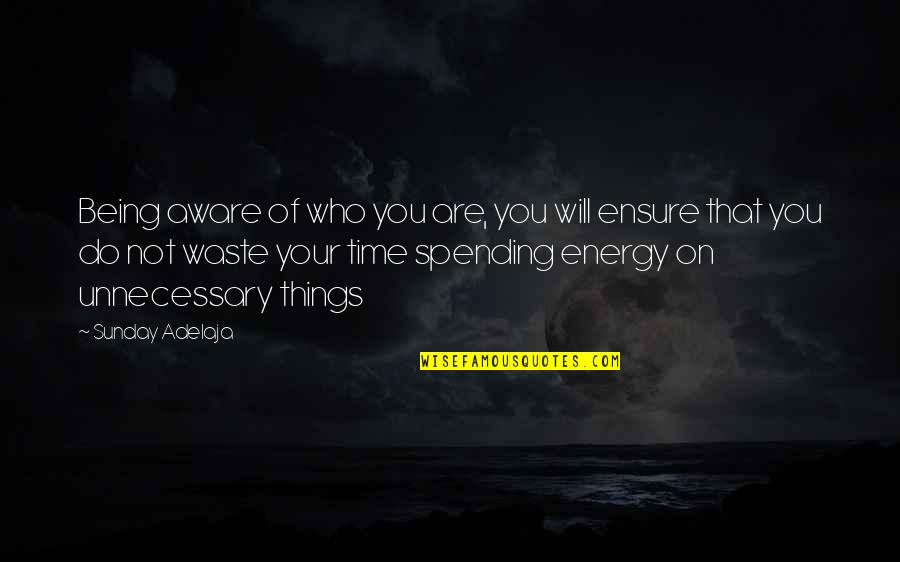 Spending Time You Quotes By Sunday Adelaja: Being aware of who you are, you will