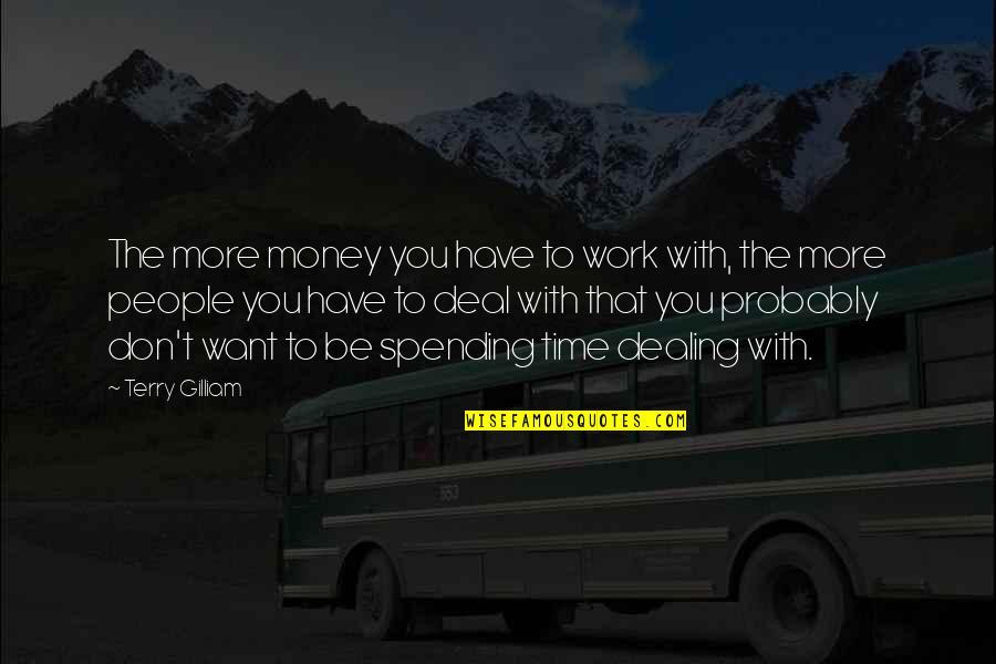 Spending Time You Quotes By Terry Gilliam: The more money you have to work with,