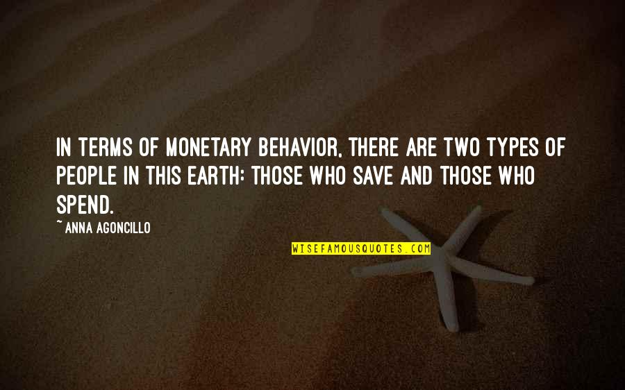 Spending Too Much Money Quotes By Anna Agoncillo: In terms of monetary behavior, there are two