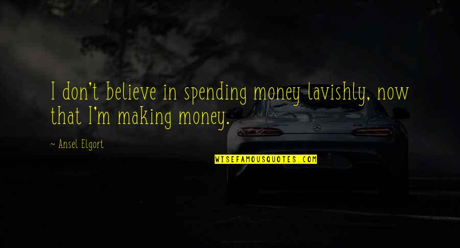 Spending Too Much Money Quotes By Ansel Elgort: I don't believe in spending money lavishly, now