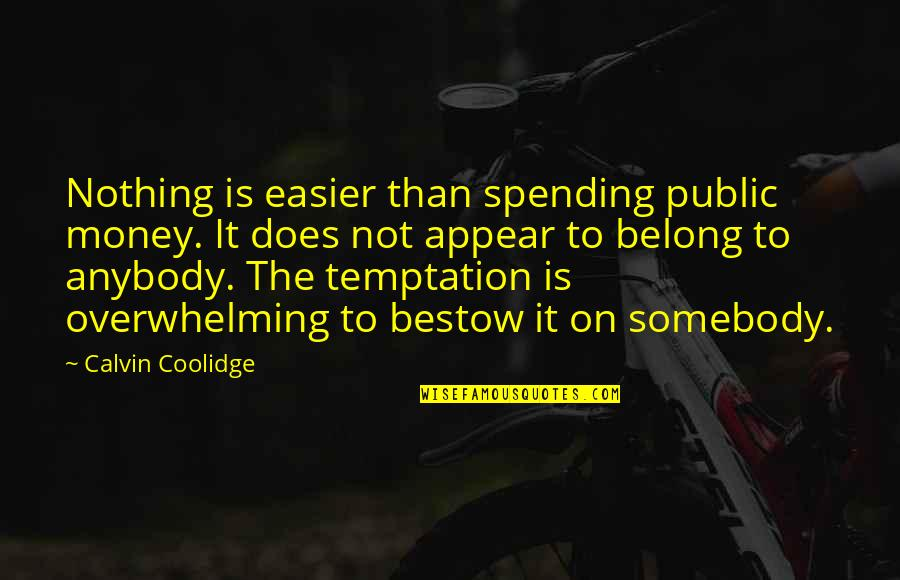 Spending Too Much Money Quotes By Calvin Coolidge: Nothing is easier than spending public money. It