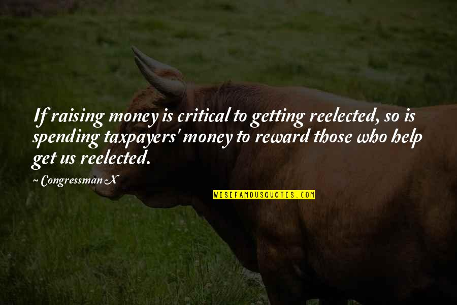 Spending Too Much Money Quotes By Congressman X: If raising money is critical to getting reelected,