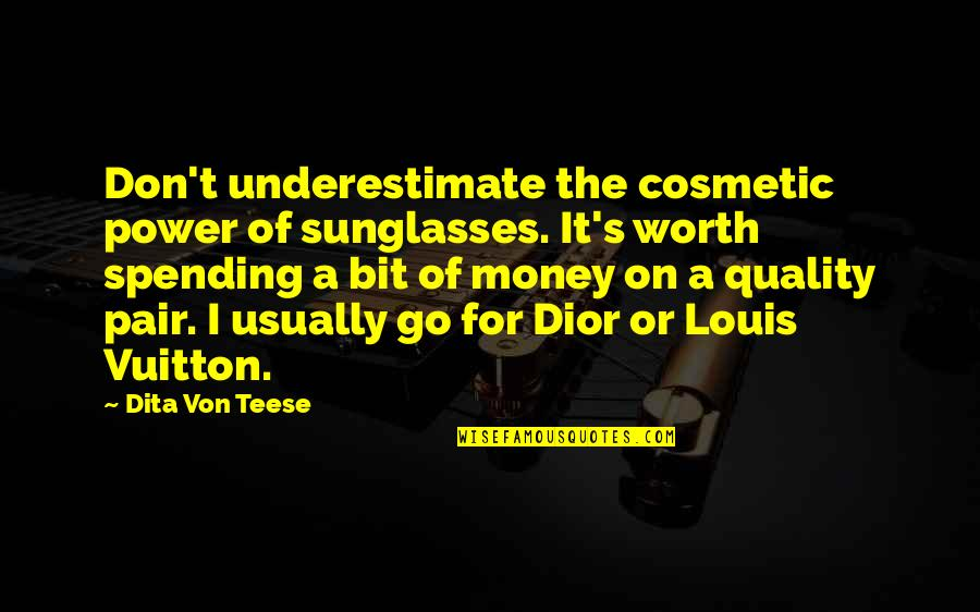 Spending Too Much Money Quotes By Dita Von Teese: Don't underestimate the cosmetic power of sunglasses. It's