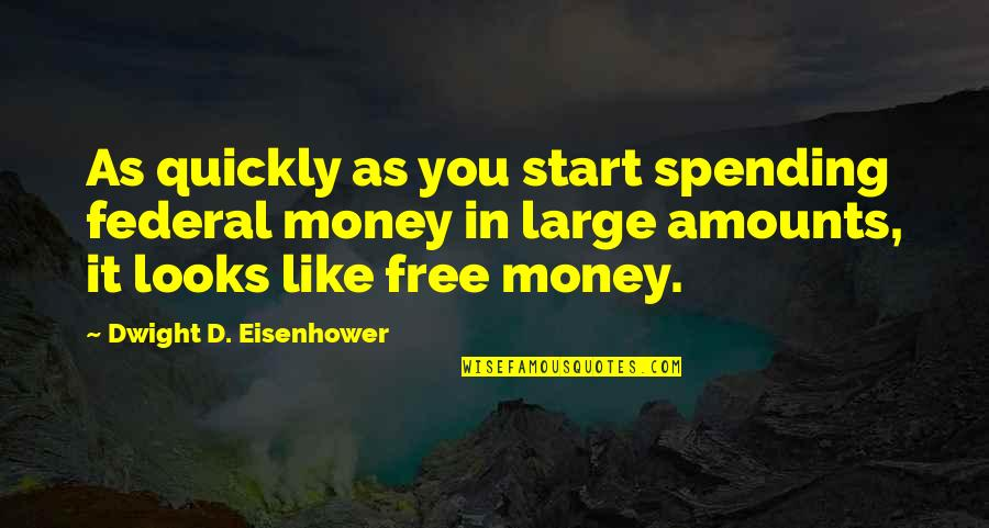 Spending Too Much Money Quotes By Dwight D. Eisenhower: As quickly as you start spending federal money