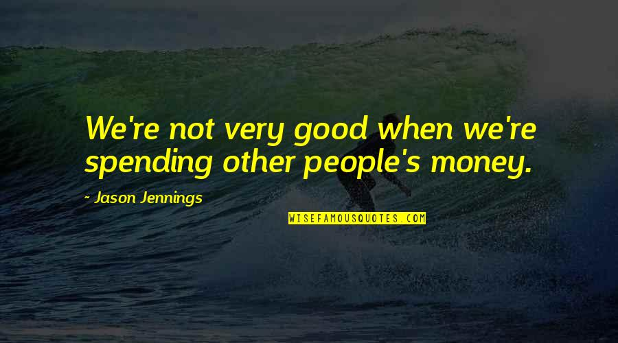 Spending Too Much Money Quotes By Jason Jennings: We're not very good when we're spending other