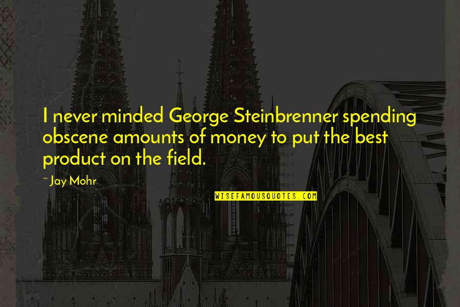 Spending Too Much Money Quotes By Jay Mohr: I never minded George Steinbrenner spending obscene amounts