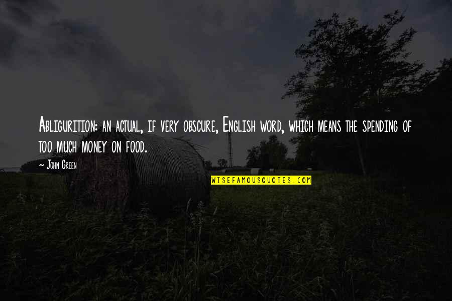 Spending Too Much Money Quotes By John Green: Abligurition: an actual, if very obscure, English word,